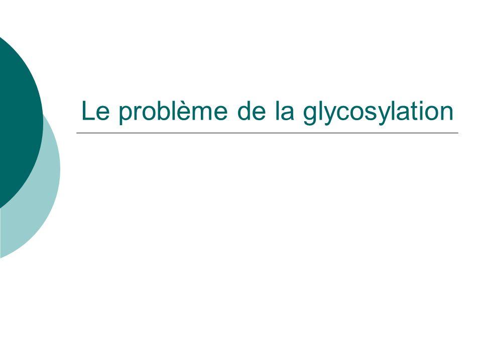 Le problème de la glycosylation