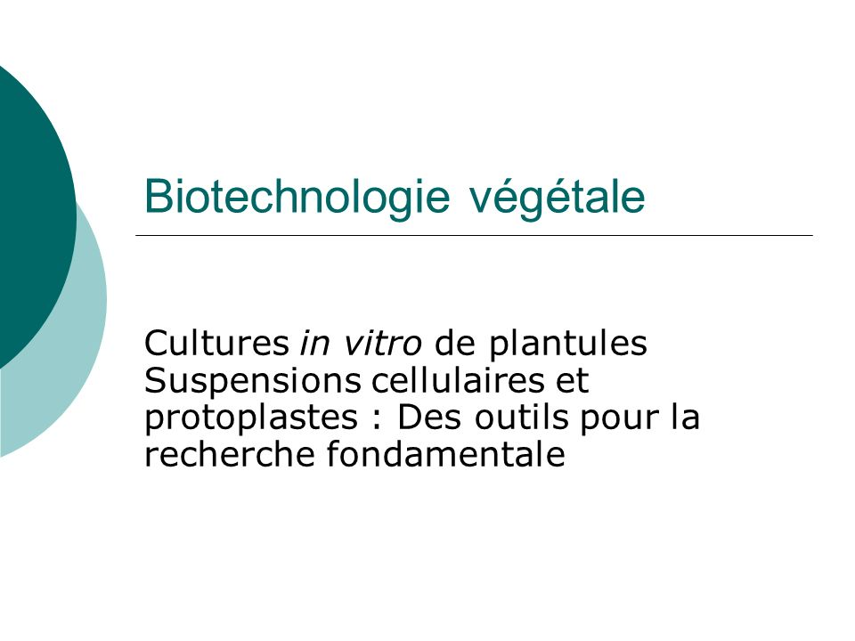 Biotechnologie végétale Cultures in vitro de plantules Suspensions cellulaires et protoplastes : Des outils pour la recherche fondamentale