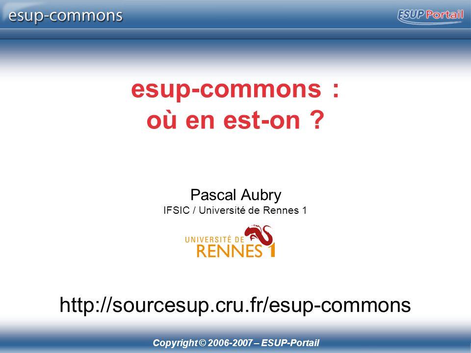 Copyright © 2006-2007 – ESUP-Portail esup-commons : où en est-on .
