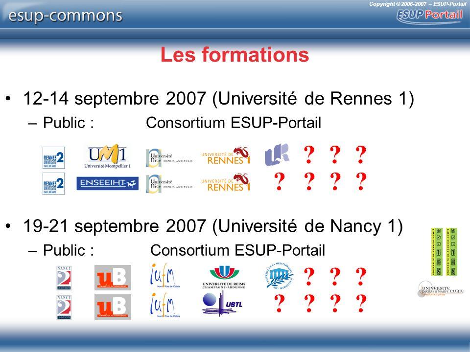 Copyright © 2006-2007 – ESUP-Portail Les formations 12-14 septembre 2007 (Université de Rennes 1) –Public : Consortium ESUP-Portail 19-21 septembre 2007 (Université de Nancy 1) –Public : Consortium ESUP-Portail .