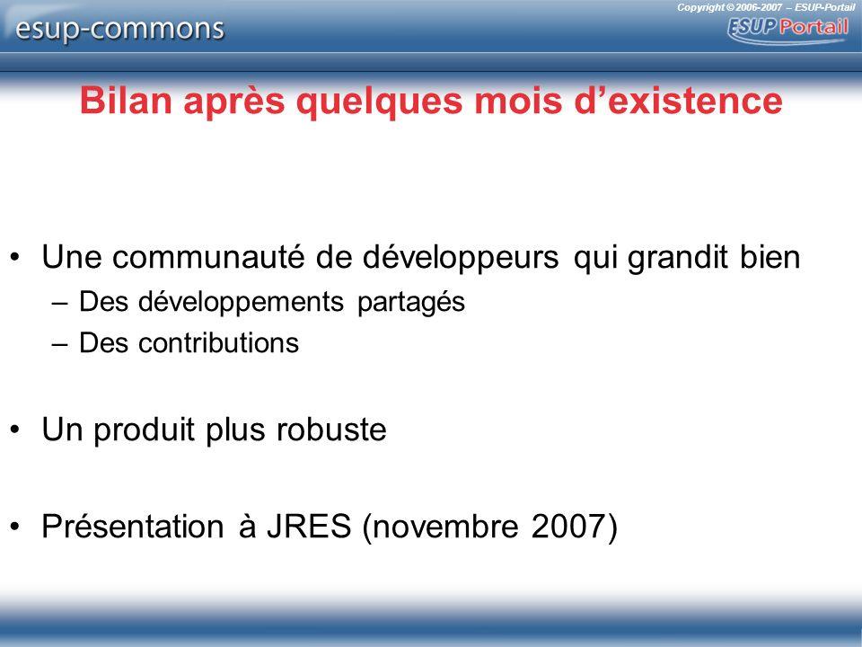 Copyright © 2006-2007 – ESUP-Portail Bilan après quelques mois dexistence Une communauté de développeurs qui grandit bien –Des développements partagés –Des contributions Un produit plus robuste Présentation à JRES (novembre 2007)