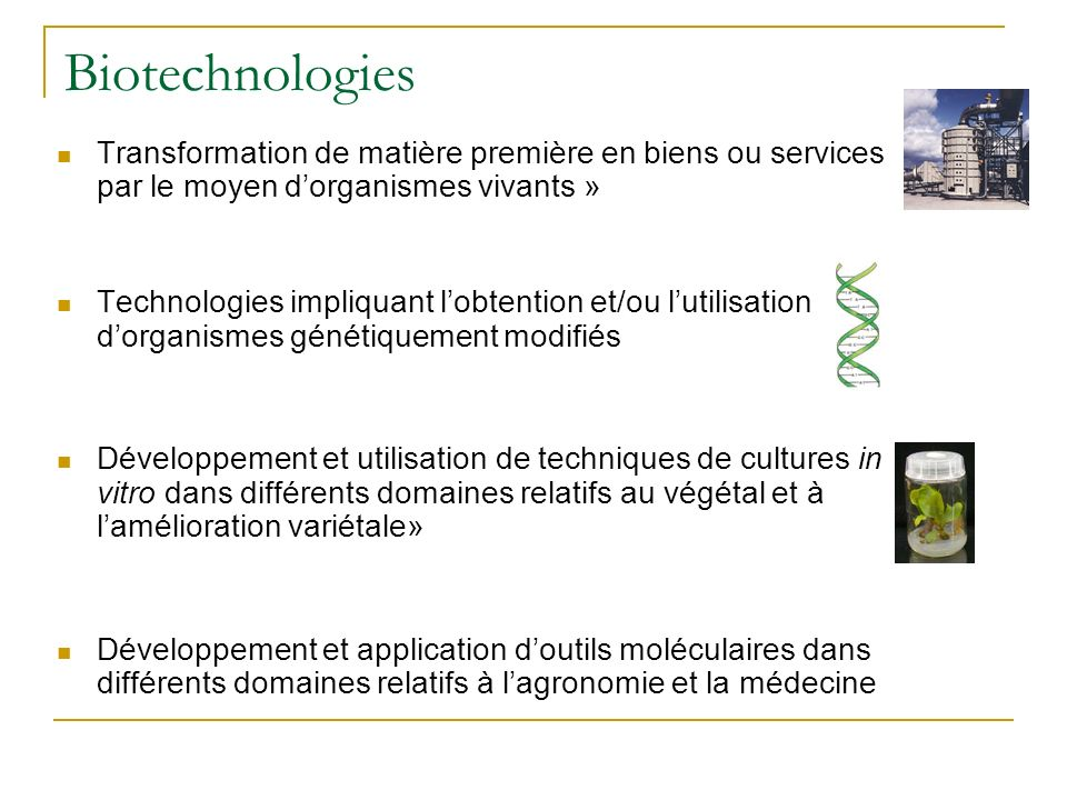 Biotechnologies Transformation de matière première en biens ou services par le moyen dorganismes vivants » Technologies impliquant lobtention et/ou lu