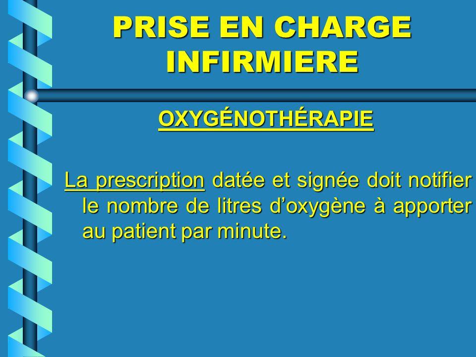 PRISE EN CHARGE INFIRMIERE OXYGÉNOTHÉRAPIE OXYGÉNOTHÉRAPIE La prescription datée et signée doit notifier le nombre de litres doxygène à apporter au pa