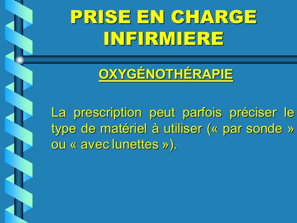 PRISE EN CHARGE INFIRMIERE OXYGÉNOTHÉRAPIE OXYGÉNOTHÉRAPIE La prescription peut parfois préciser le type de matériel à utiliser (« par sonde » ou « av
