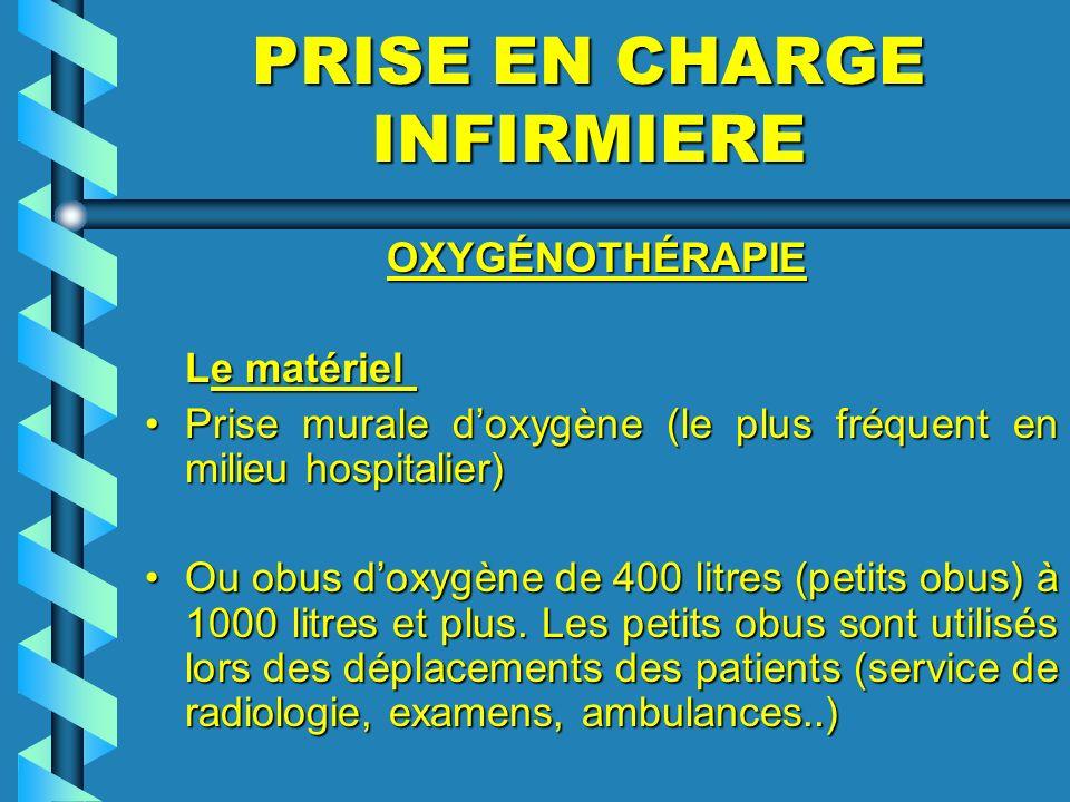 PRISE EN CHARGE INFIRMIERE OXYGÉNOTHÉRAPIE OXYGÉNOTHÉRAPIE Le matériel Le matériel Prise murale doxygène (le plus fréquent en milieu hospitalier)Prise