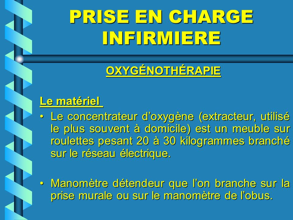 PRISE EN CHARGE INFIRMIERE OXYGÉNOTHÉRAPIE OXYGÉNOTHÉRAPIE Le matériel Le matériel Le concentrateur doxygène (extracteur, utilisé le plus souvent à do