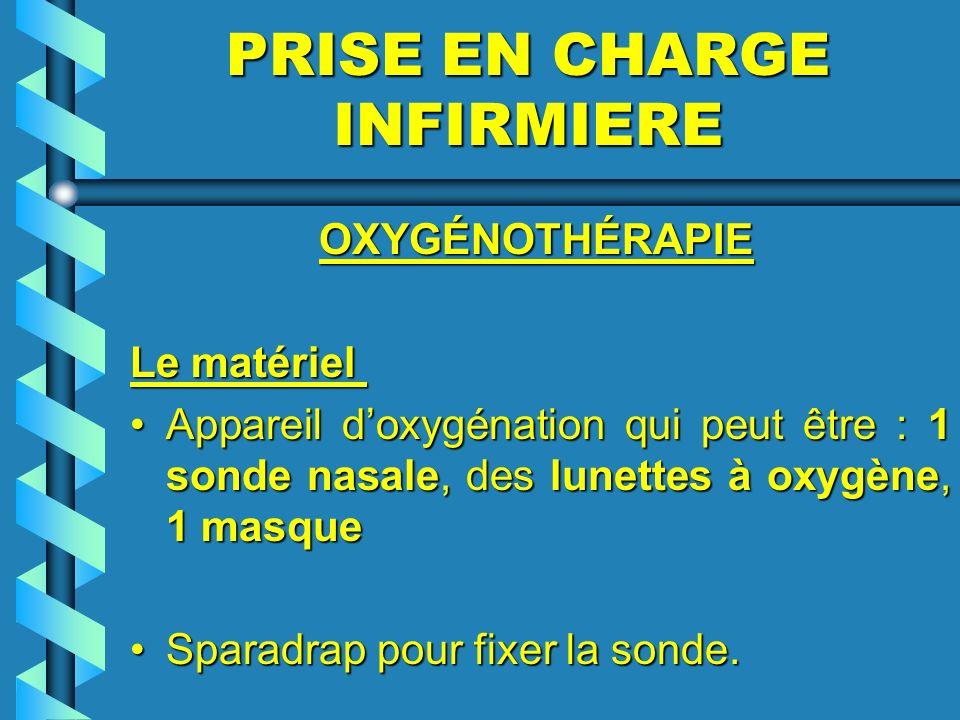 PRISE EN CHARGE INFIRMIERE OXYGÉNOTHÉRAPIE OXYGÉNOTHÉRAPIE Le matériel Le matériel Appareil doxygénation qui peut être : 1 sonde nasale, des lunettes