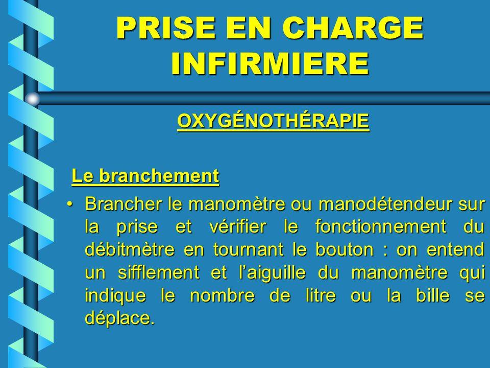 PRISE EN CHARGE INFIRMIERE OXYGÉNOTHÉRAPIE OXYGÉNOTHÉRAPIE Le branchement Le branchement Brancher le manomètre ou manodétendeur sur la prise et vérifi