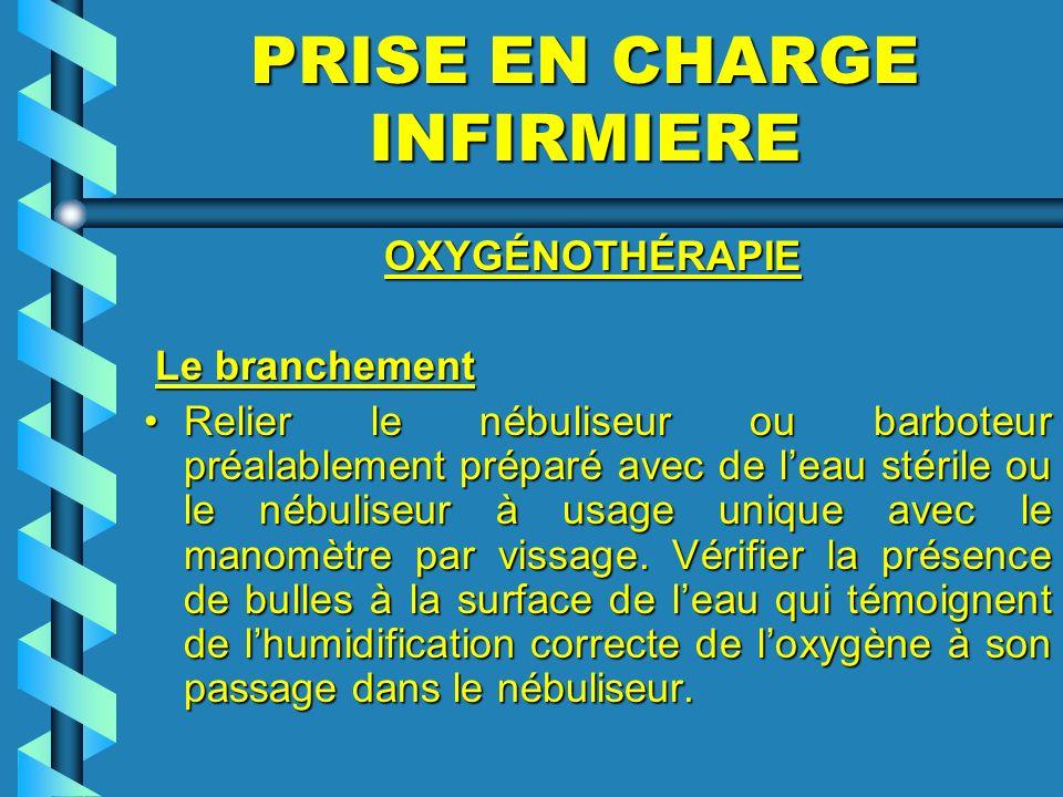 PRISE EN CHARGE INFIRMIERE OXYGÉNOTHÉRAPIE OXYGÉNOTHÉRAPIE Le branchement Le branchement Relier le nébuliseur ou barboteur préalablement préparé avec