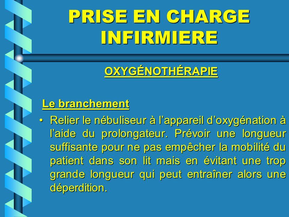 PRISE EN CHARGE INFIRMIERE OXYGÉNOTHÉRAPIE OXYGÉNOTHÉRAPIE Le branchement Le branchement Relier le nébuliseur à lappareil doxygénation à laide du prol