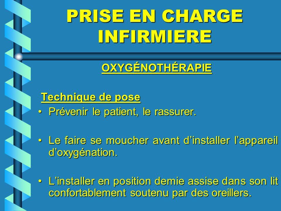 PRISE EN CHARGE INFIRMIERE OXYGÉNOTHÉRAPIE OXYGÉNOTHÉRAPIE Technique de pose Technique de pose Prévenir le patient, le rassurer.Prévenir le patient, l