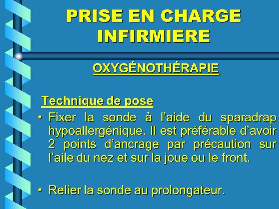 PRISE EN CHARGE INFIRMIERE OXYGÉNOTHÉRAPIE OXYGÉNOTHÉRAPIE Technique de pose Technique de pose Fixer la sonde à laide du sparadrap hypoallergénique. I