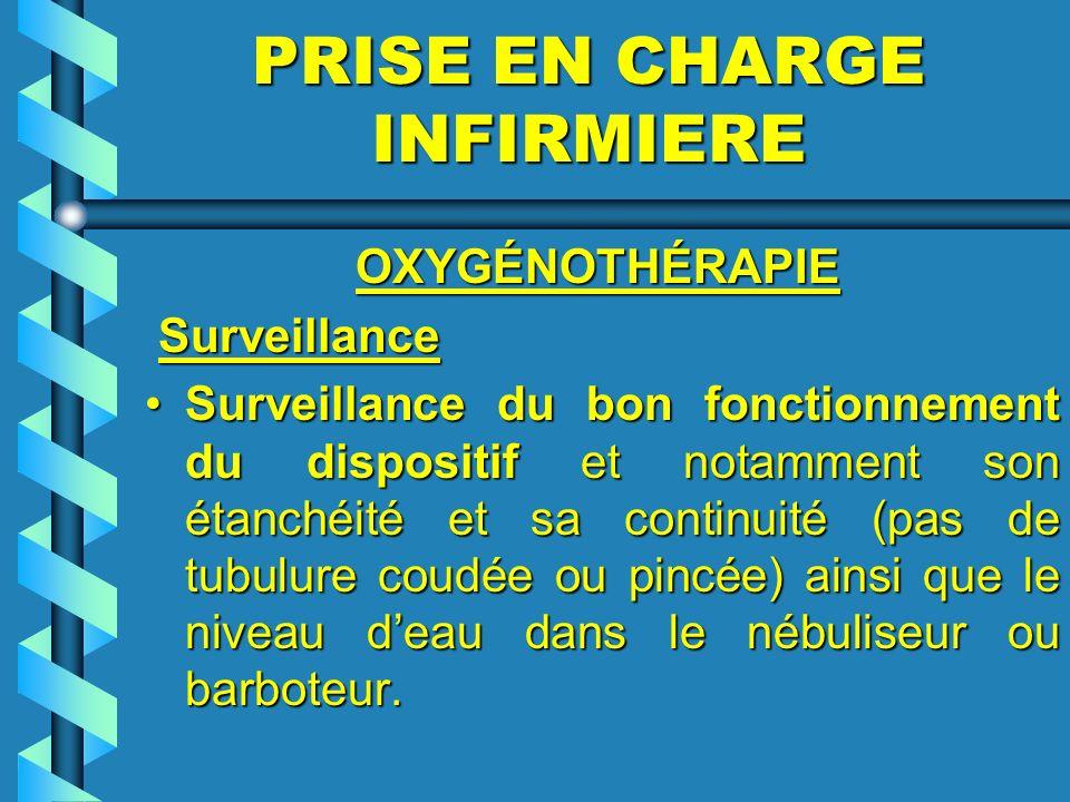 PRISE EN CHARGE INFIRMIERE OXYGÉNOTHÉRAPIE OXYGÉNOTHÉRAPIE Surveillance Surveillance Surveillance du bon fonctionnement du dispositif et notamment son