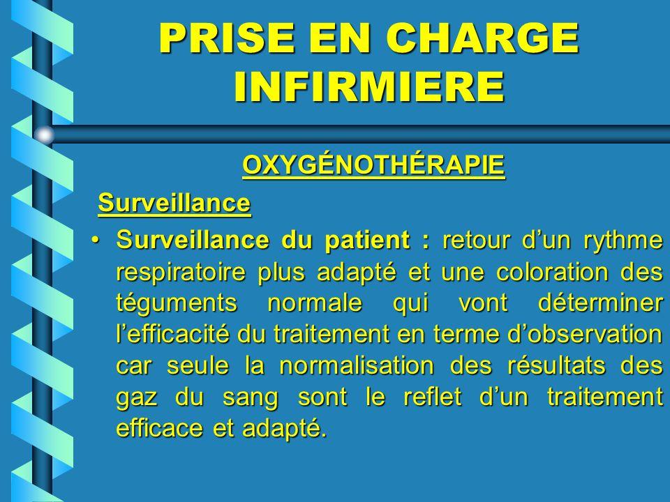 PRISE EN CHARGE INFIRMIERE OXYGÉNOTHÉRAPIE OXYGÉNOTHÉRAPIE Surveillance Surveillance S urveillance du patient : retour dun rythme respiratoire plus ad