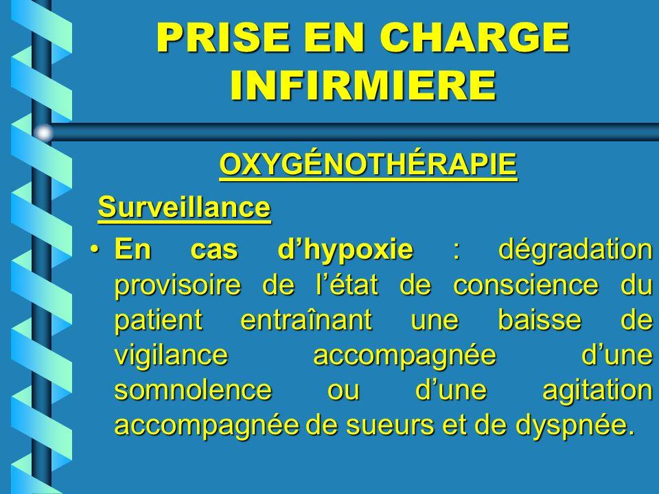 PRISE EN CHARGE INFIRMIERE OXYGÉNOTHÉRAPIE OXYGÉNOTHÉRAPIE Surveillance Surveillance En cas dhypoxie : dégradation provisoire de létat de conscience d
