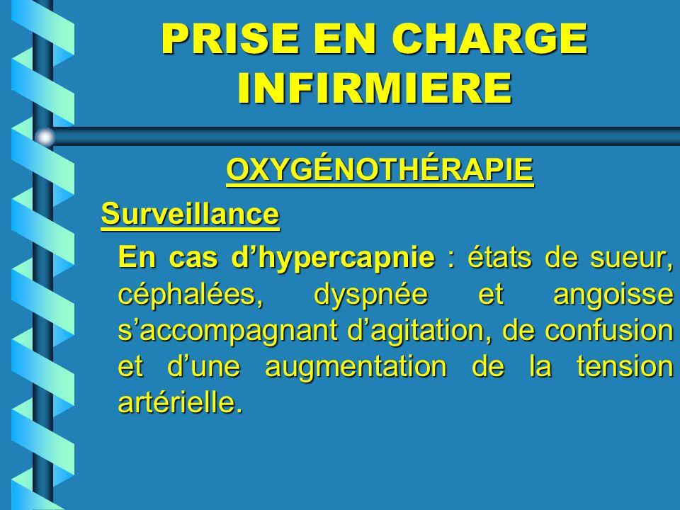 PRISE EN CHARGE INFIRMIERE OXYGÉNOTHÉRAPIE OXYGÉNOTHÉRAPIE Surveillance Surveillance En cas dhypercapnie : états de sueur, céphalées, dyspnée et angoi