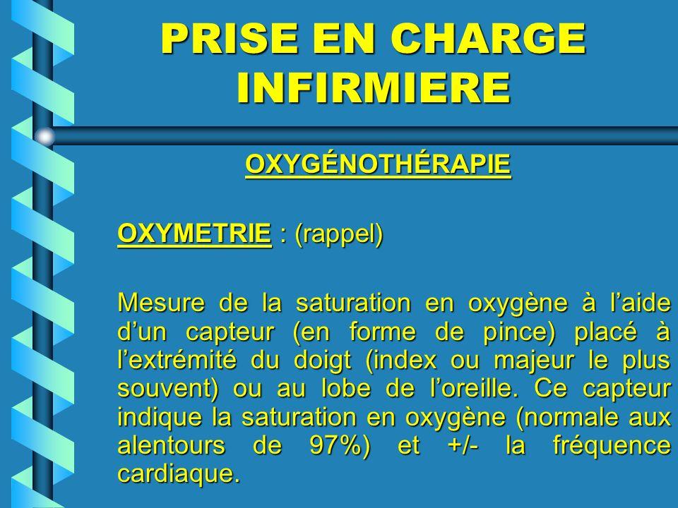PRISE EN CHARGE INFIRMIERE OXYGÉNOTHÉRAPIE OXYGÉNOTHÉRAPIE OXYMETRIE : (rappel) Mesure de la saturation en oxygène à laide dun capteur (en forme de pi