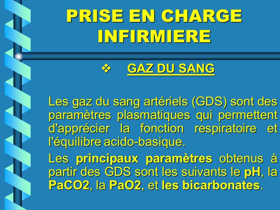 PRISE EN CHARGE INFIRMIERE GAZ DU SANG GAZ DU SANG Les gaz du sang artériels (GDS) sont des paramètres plasmatiques qui permettent d'apprécier la fonc