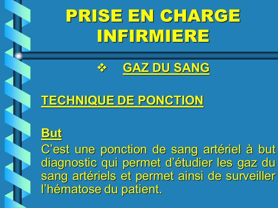 PRISE EN CHARGE INFIRMIERE GAZ DU SANG GAZ DU SANG TECHNIQUE DE PONCTION But Cest une ponction de sang artériel à but diagnostic qui permet détudier l