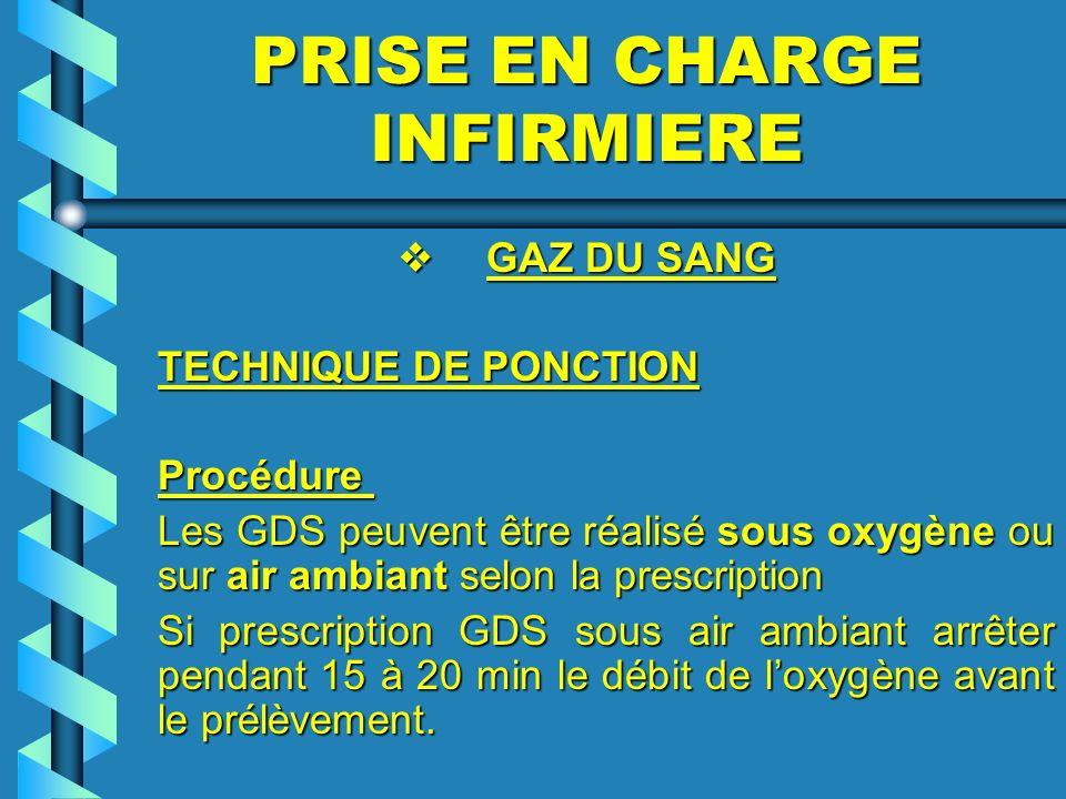 PRISE EN CHARGE INFIRMIERE GAZ DU SANG GAZ DU SANG TECHNIQUE DE PONCTION Procédure Procédure Les GDS peuvent être réalisé sous oxygène ou sur air ambi