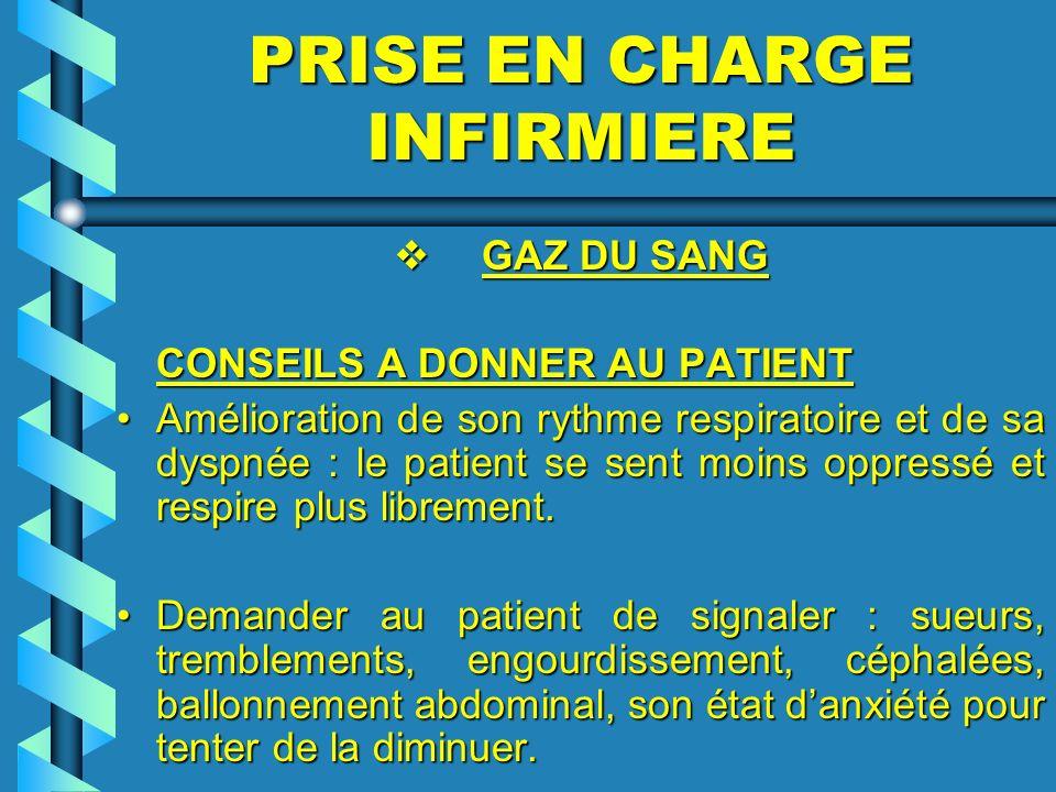PRISE EN CHARGE INFIRMIERE GAZ DU SANG GAZ DU SANG CONSEILS A DONNER AU PATIENT CONSEILS A DONNER AU PATIENT Amélioration de son rythme respiratoire e