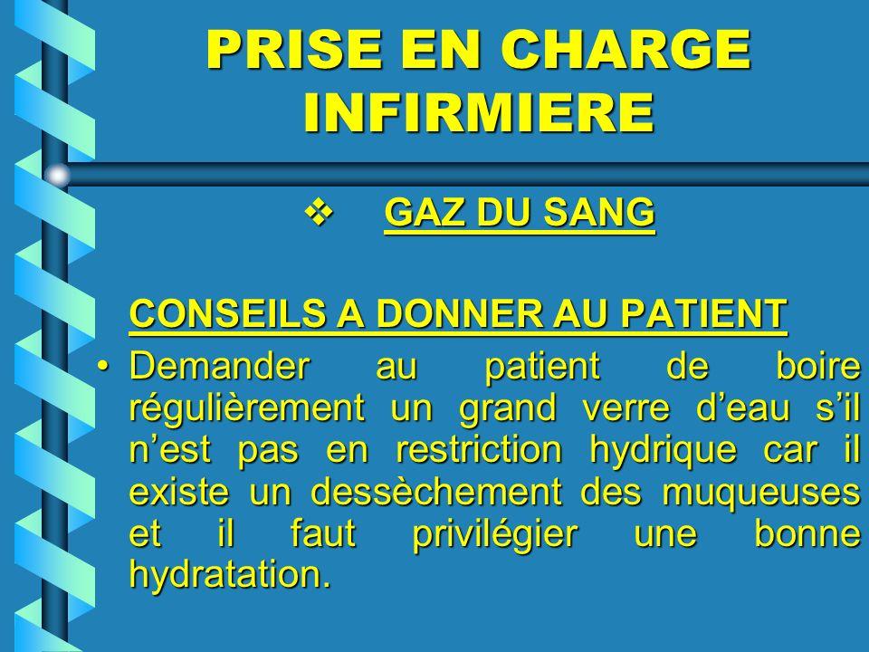 PRISE EN CHARGE INFIRMIERE GAZ DU SANG GAZ DU SANG CONSEILS A DONNER AU PATIENT CONSEILS A DONNER AU PATIENT Demander au patient de boire régulièremen