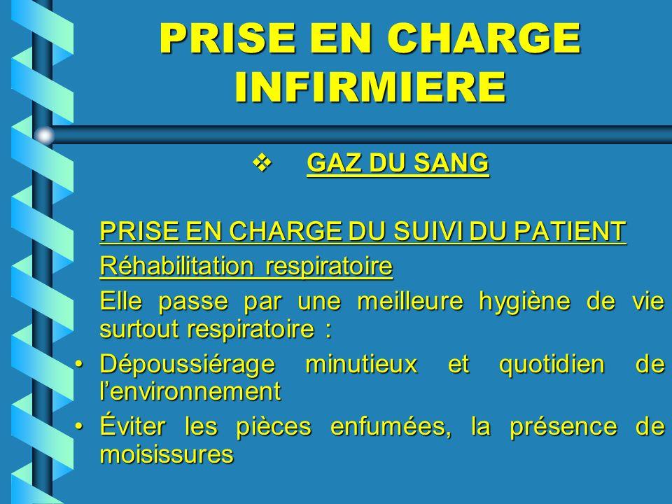 PRISE EN CHARGE INFIRMIERE GAZ DU SANG GAZ DU SANG PRISE EN CHARGE DU SUIVI DU PATIENT Réhabilitation respiratoire Réhabilitation respiratoire Elle pa