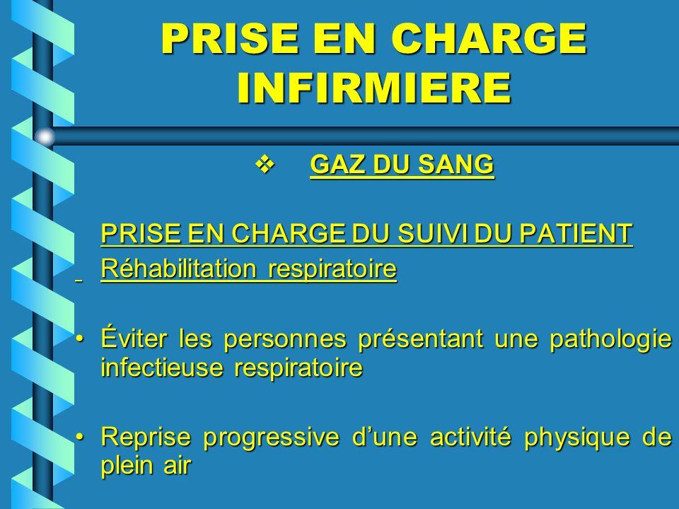 PRISE EN CHARGE INFIRMIERE GAZ DU SANG GAZ DU SANG PRISE EN CHARGE DU SUIVI DU PATIENT Réhabilitation respiratoire Réhabilitation respiratoire Éviter