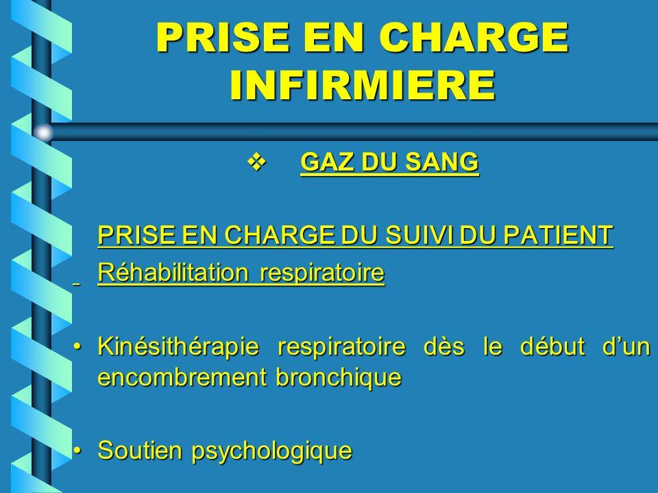PRISE EN CHARGE INFIRMIERE GAZ DU SANG GAZ DU SANG PRISE EN CHARGE DU SUIVI DU PATIENT Réhabilitation respiratoire Réhabilitation respiratoire Kinésit