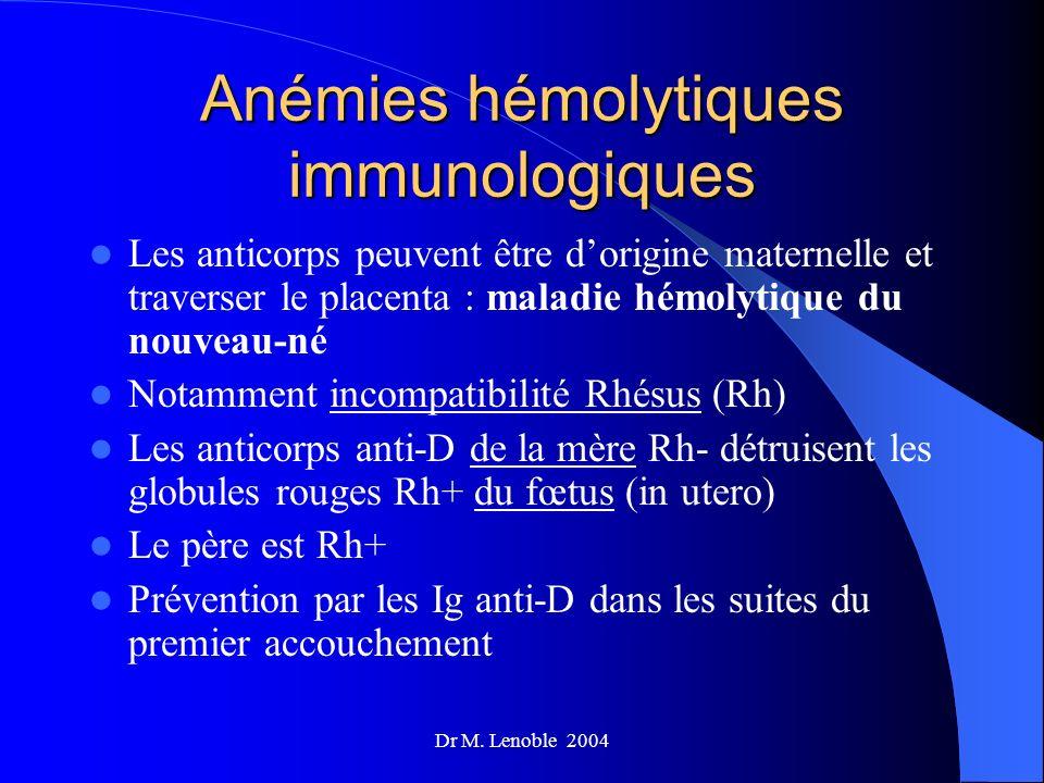 Dr M. Lenoble 2004 Anémies hémolytiques immunologiques Les anticorps peuvent être dorigine maternelle et traverser le placenta : maladie hémolytique d