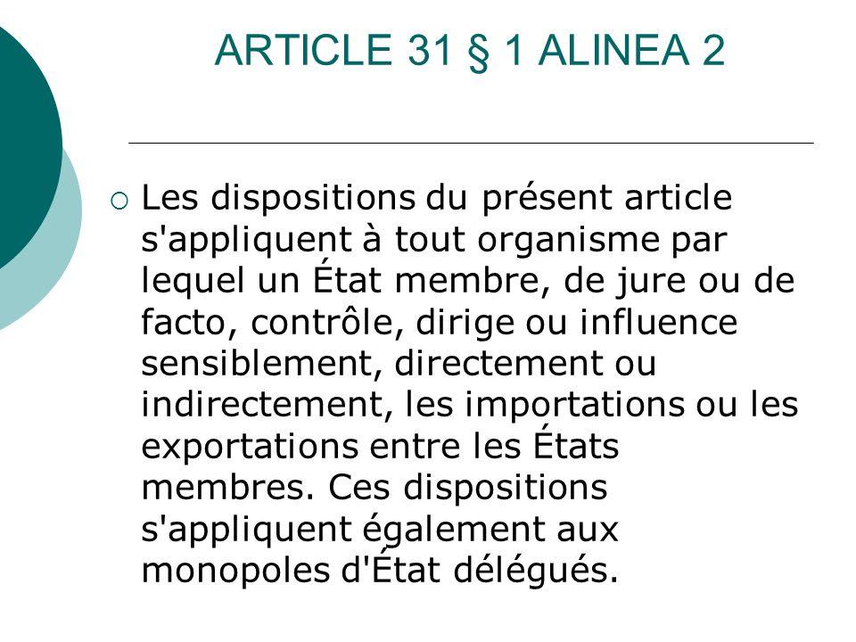 ARTICLE 31 § 1 ALINEA 2 Les dispositions du présent article s'appliquent à tout organisme par lequel un État membre, de jure ou de facto, contrôle, di