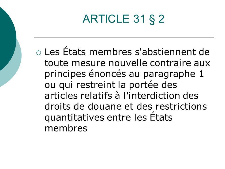 ARTICLE 31 § 2 Les États membres s'abstiennent de toute mesure nouvelle contraire aux principes énoncés au paragraphe 1 ou qui restreint la portée des