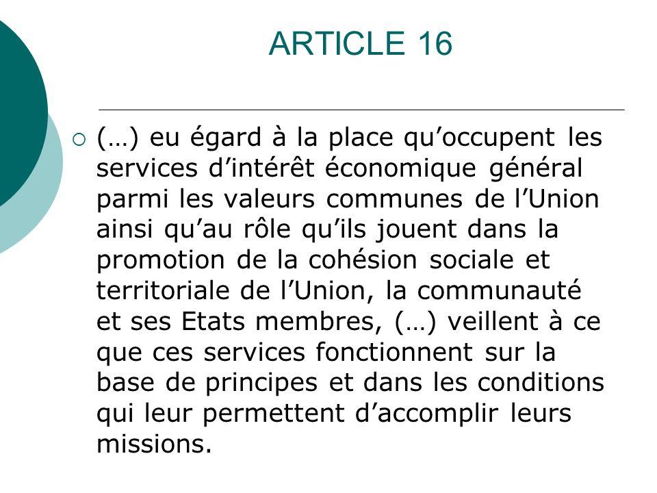 ARTICLE 16 (…) eu égard à la place quoccupent les services dintérêt économique général parmi les valeurs communes de lUnion ainsi quau rôle quils joue
