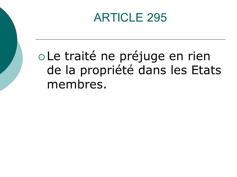 ARTICLE 295 Le traité ne préjuge en rien de la propriété dans les Etats membres.