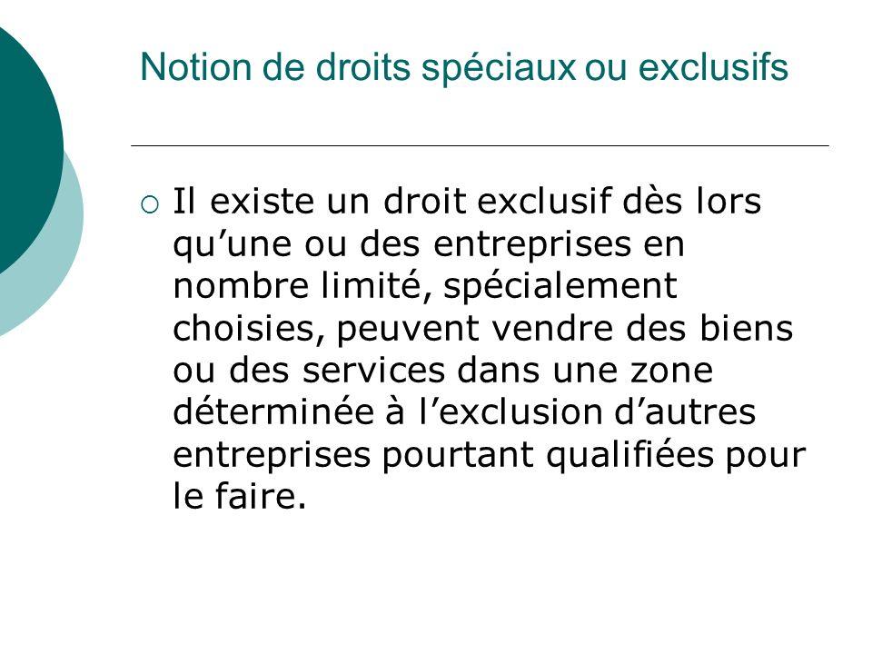 Notion de droits spéciaux ou exclusifs Il existe un droit exclusif dès lors quune ou des entreprises en nombre limité, spécialement choisies, peuvent