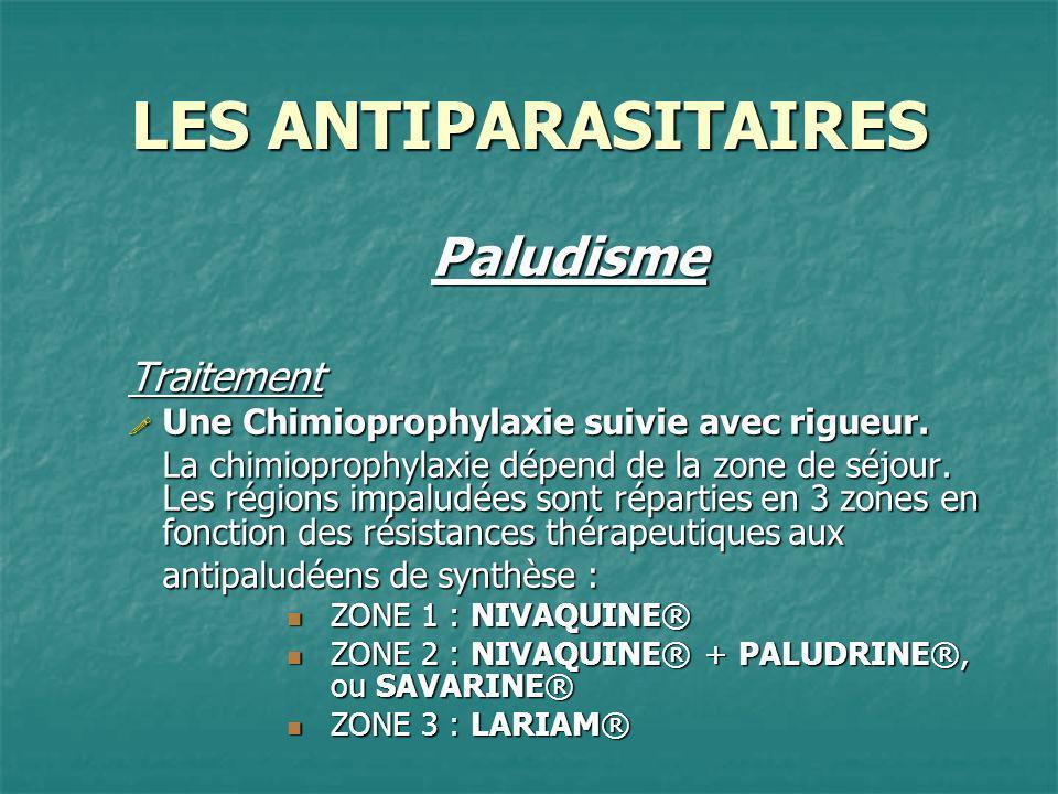 LES ANTIPARASITAIRES PaludismeTraitement Une Chimioprophylaxie suivie avec rigueur. Une Chimioprophylaxie suivie avec rigueur. La chimioprophylaxie dé
