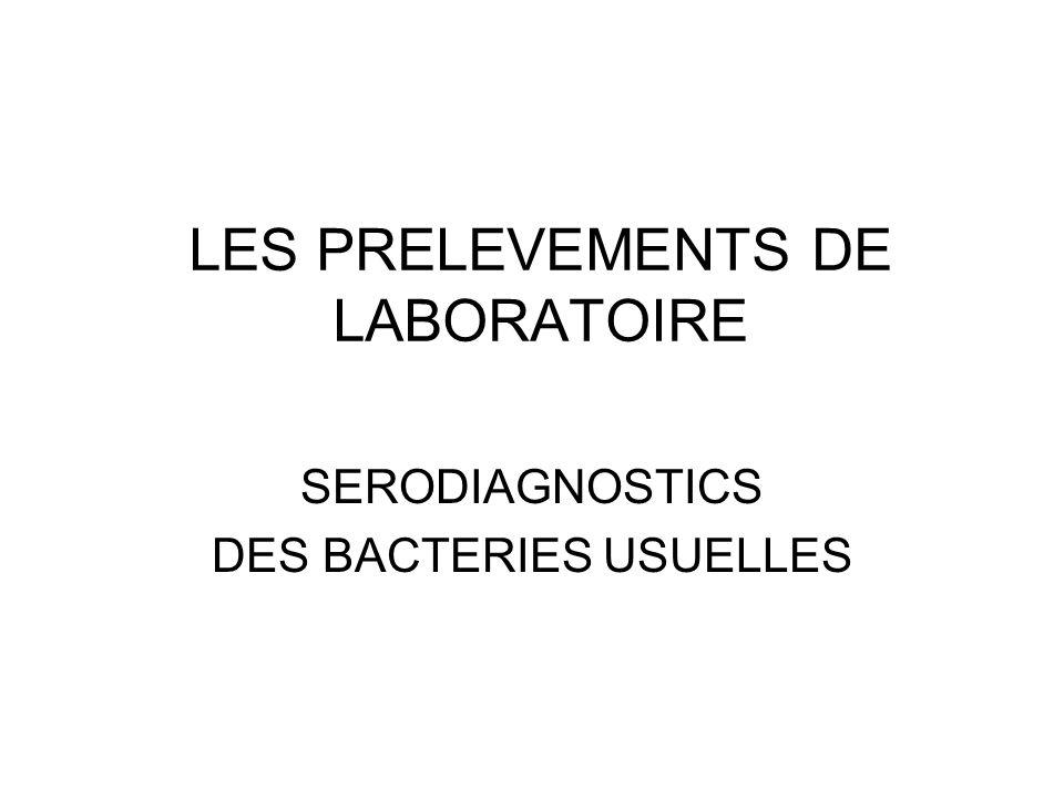 LES PRELEVEMENTS DE LABORATOIRE SERODIAGNOSTICS DES BACTERIES USUELLES