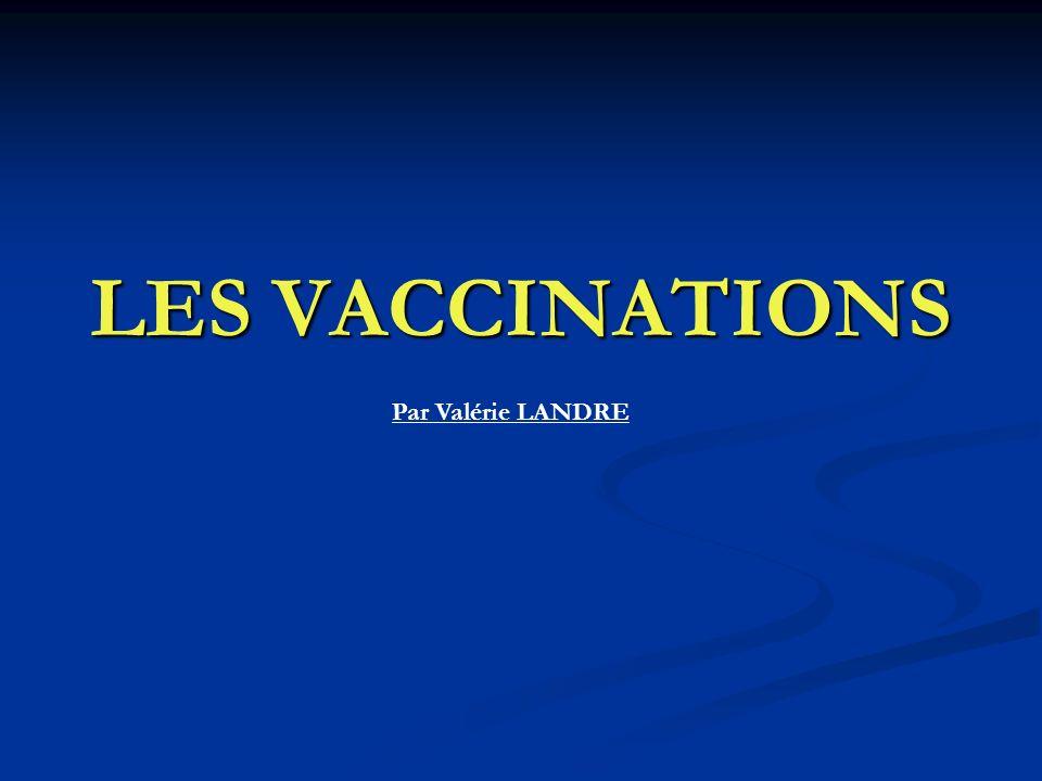 LES VACCINATIONS Par Valérie LANDRE
