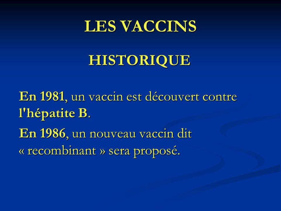 LES VACCINS HISTORIQUE En 1981, un vaccin est découvert contre l'hépatite B. En 1986, un nouveau vaccin dit « recombinant » sera proposé.