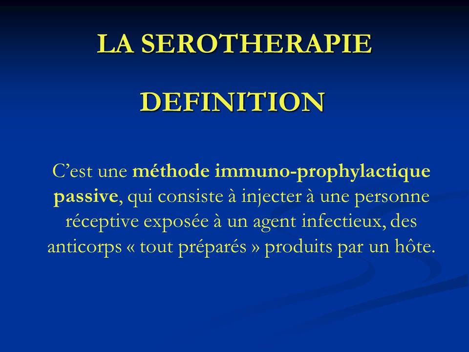 LA SEROTHERAPIE DEFINITION Cest une méthode immuno-prophylactique passive, qui consiste à injecter à une personne réceptive exposée à un agent infecti