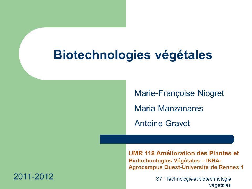S7 : Technologie et biotechnologie végétales Biotechnologies végétales Marie-Françoise Niogret Maria Manzanares Antoine Gravot UMR 118 Amélioration de