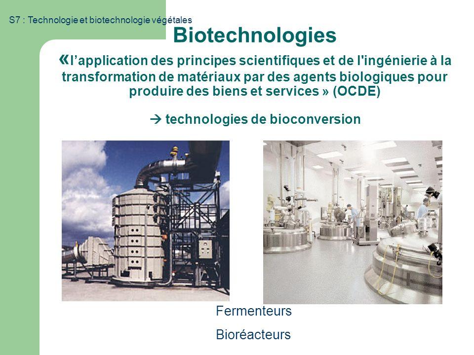 S7 : Technologie et biotechnologie végétales Biotechnologies « lapplication des principes scientifiques et de l'ingénierie à la transformation de maté