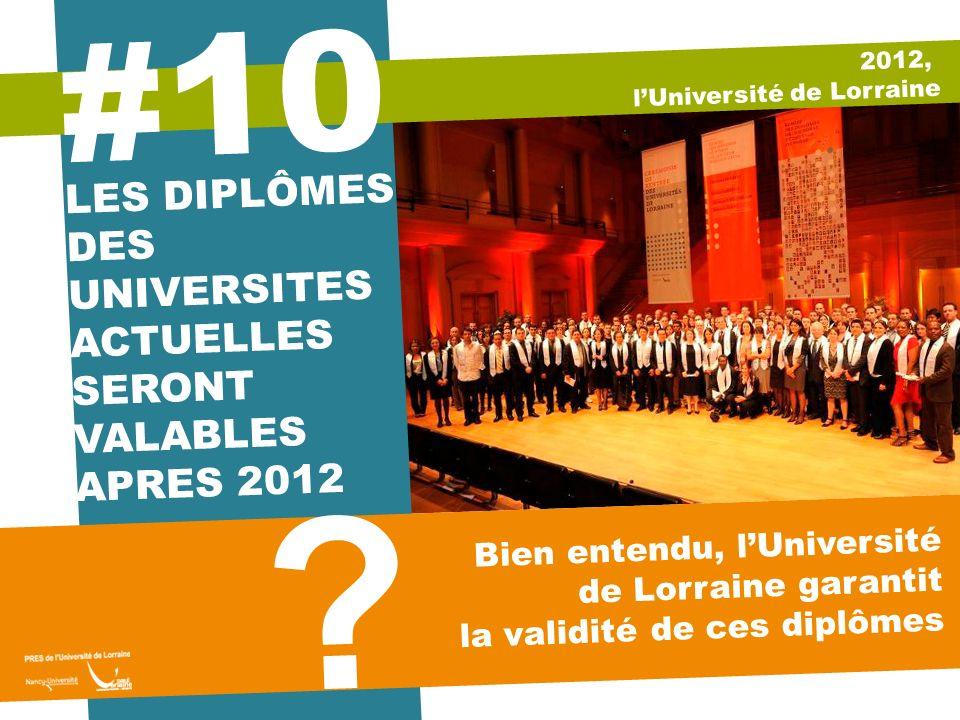 2012, lUniversité de Lorraine 10 # Bien entendu, lUniversité de Lorraine garantit la validité de ces diplômes ? LES DIPLÔMES DES UNIVERSITES ACTUELLES