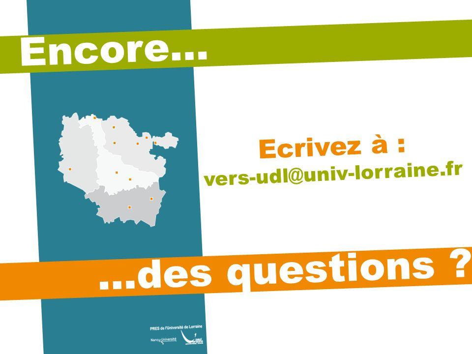 Encore… …des questions ? Ecrivez à : vers-udl@univ-lorraine.fr