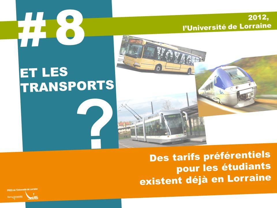 ? 2012, lUniversité de Lorraine ET LES TRANSPORTS 8 # Des tarifs préférentiels pour les étudiants existent déjà en Lorraine