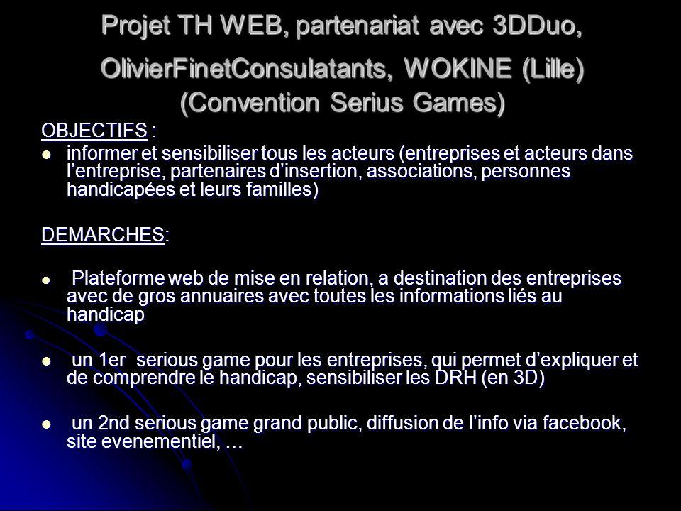 Projet TH WEB, partenariat avec 3DDuo, OlivierFinetConsulatants, WOKINE (Lille) (Convention Serius Games) OBJECTIFS : informer et sensibiliser tous le
