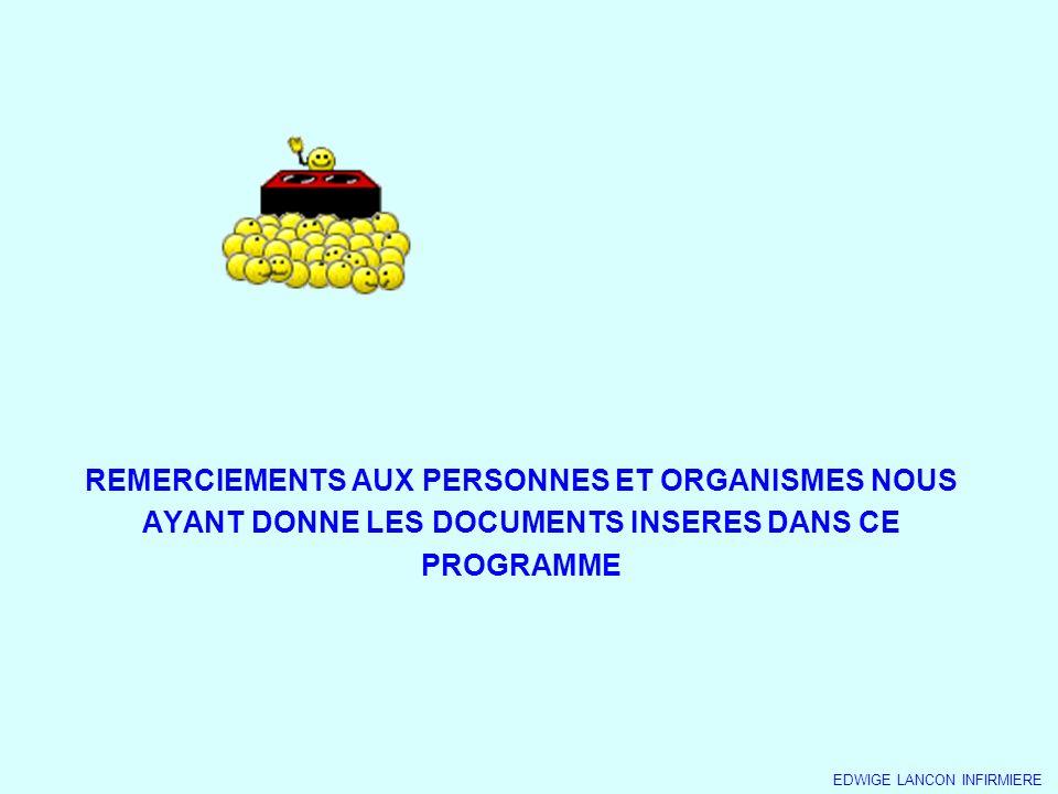 REMERCIEMENTS AUX PERSONNES ET ORGANISMES NOUS AYANT DONNE LES DOCUMENTS INSERES DANS CE PROGRAMME EDWIGE LANCON INFIRMIERE