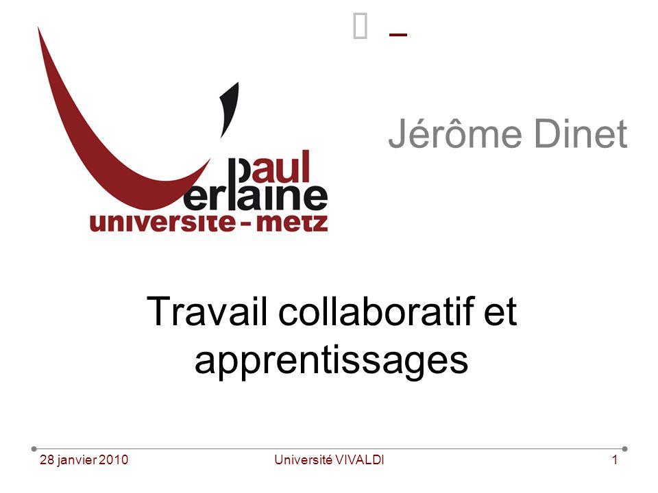 28 janvier 2010Université VIVALDI1 Jérôme Dinet Travail collaboratif et apprentissages
