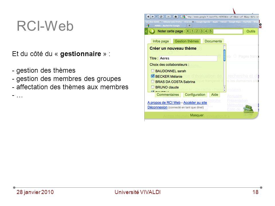 28 janvier 2010Université VIVALDI18 RCI-Web Et du côté du « gestionnaire » : - gestion des thèmes - gestion des membres des groupes - affectation des thèmes aux membres - …