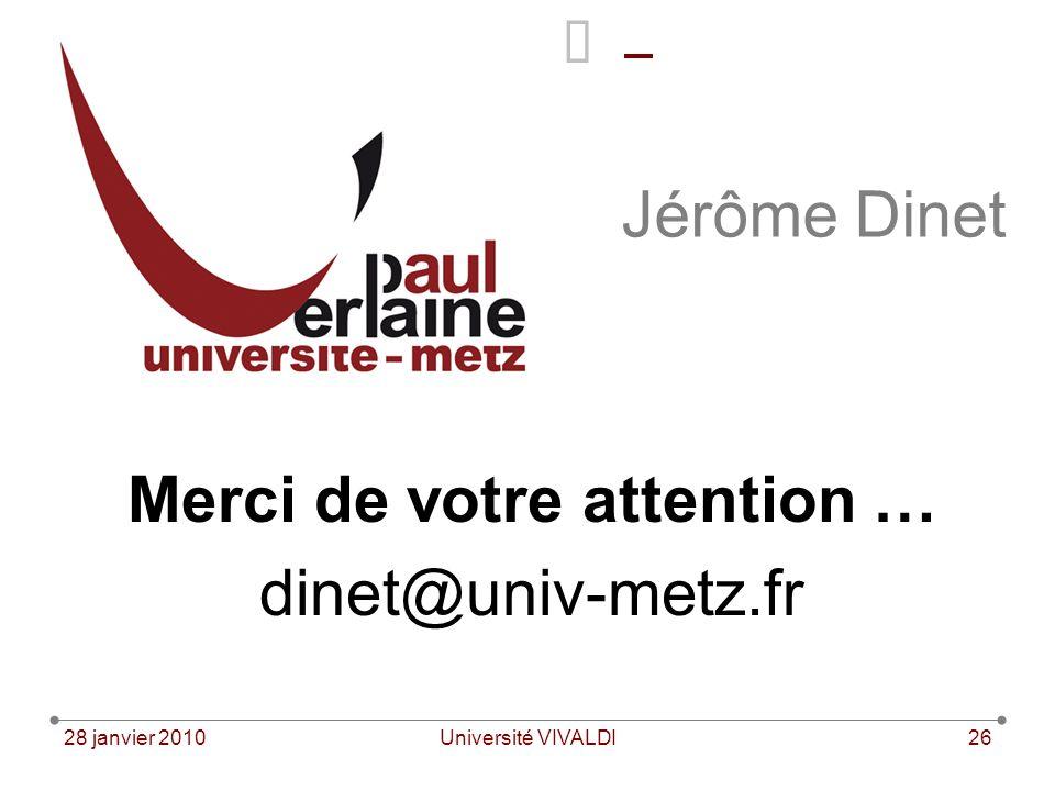 28 janvier 2010Université VIVALDI26 Jérôme Dinet Merci de votre attention … dinet@univ-metz.fr